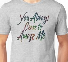 You Always Cease to Amaze Me Unisex T-Shirt