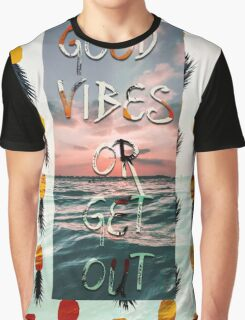 Good Vibes or Get Out Graphic T-Shirt