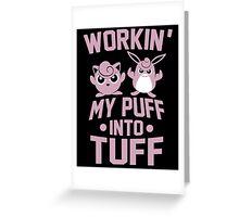 Workin' My Puff into Tuff Greeting Card