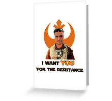 Poe wants you for the resistance Greeting Card
