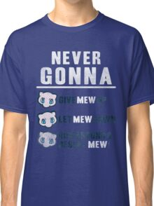 Never Gonna Give Classic T-Shirt