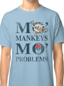 Mo Mankeys Mo Problems Classic T-Shirt