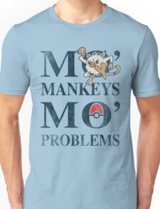 Mo Mankeys Mo Problems Unisex T-Shirt