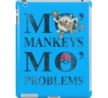 Mo Mankeys Mo Problems iPad Case/Skin