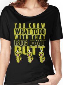 Big Fat Butt Women's Relaxed Fit T-Shirt