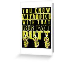 Big Fat Butt Greeting Card