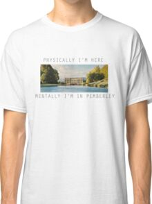 Physically, I'm here mentally I'm in Pemberley  Classic T-Shirt