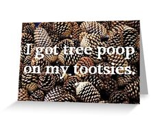Neature Walk: I got tree poop on my tootsies  Greeting Card
