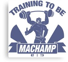 Training to be Machamp Fit Canvas Print