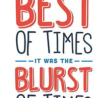 It was the best of times, it was the blurst of times... by babushack