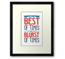 It was the best of times, it was the blurst of times... Framed Print