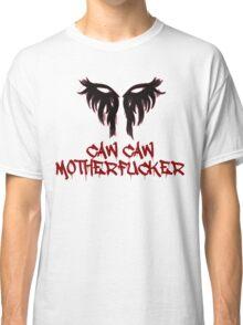 Caw Caw Motherfucker Antivan Crow Classic T-Shirt