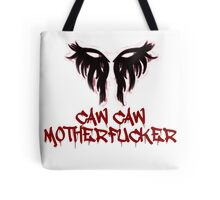 Caw Caw Motherfucker Antivan Crow Tote Bag
