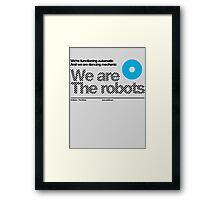 We are the robots /// Framed Print