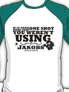 You Weren't Using a Jakobs! T-Shirt