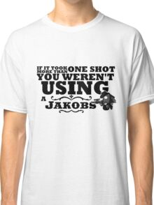 You Weren't Using a Jakobs! Classic T-Shirt