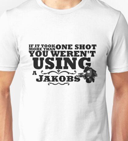You Weren't Using a Jakobs! Unisex T-Shirt