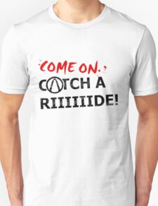 Come On, Catch A Riiide!!! T-Shirt