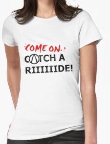Come On, Catch A Riiide!!! Womens Fitted T-Shirt