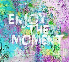 Enjoy the moment by artsandsoul