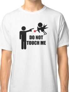 DO NOT TOUCH ME Classic T-Shirt