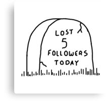 Lost 5 followers today Canvas Print