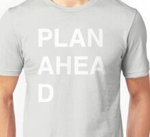 PLAN AHEA D Unisex T-Shirt