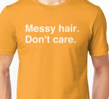 Messy hair. Don't care. Unisex T-Shirt