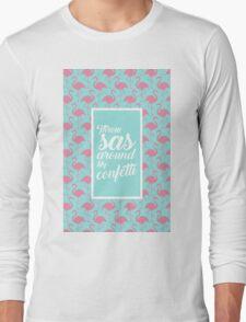 Throw SAS Around Like Confetti! Long Sleeve T-Shirt