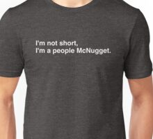 I'm not short, I'm a people McNugget. Unisex T-Shirt