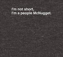 I'm not short, I'm a people McNugget. Unisex T-Shirt