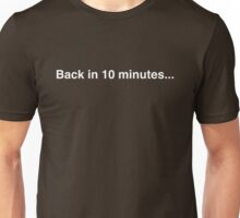 Back in 10 minutes... Unisex T-Shirt