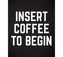 Insert Coffee Funny Quote Photographic Print