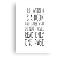 The World is a Book and Those Who Do Not Travel Read Only One Page - White Canvas Print