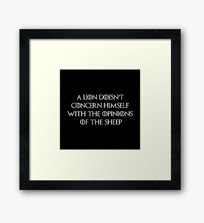 A lion doesn't concern himself with the opinions of the sheeps Framed Print