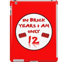 IN BRICK YEARS I AM ONLY 12 iPad Case/Skin