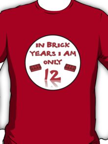IN BRICK YEARS I AM ONLY 12 T-Shirt