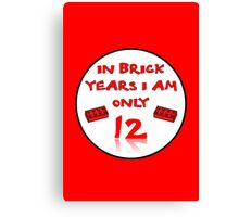 IN BRICK YEARS I AM ONLY 12 Canvas Print