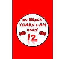 IN BRICK YEARS I AM ONLY 12 Photographic Print