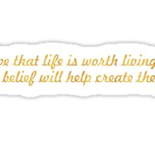 "Believe that life is worth living... ""William James"" Inspirational Quote Sticker"