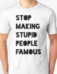 Stupid and Famous Unisex T-Shirt