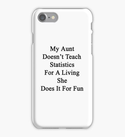 My Aunt Doesn't Teach Statistics For A Living She Does It For Fun  iPhone Case/Skin