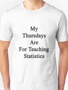 My Thursdays Are For Teaching Statistics  Unisex T-Shirt