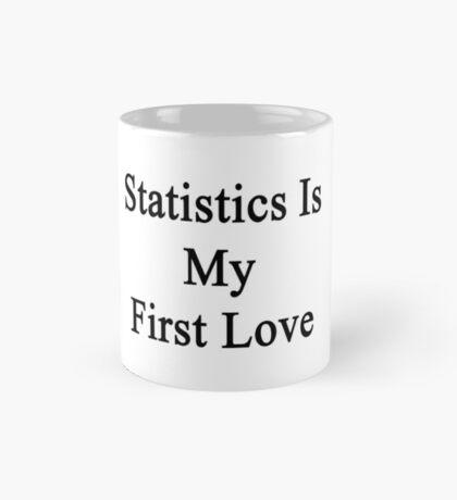Statistics Is My First Love Mug