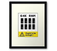 64K RAM ARE ENOUGH Framed Print
