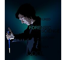 I Liked Forensic Science before it was Cool V2 Photographic Print