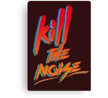 KILL THE NOISE Canvas Print