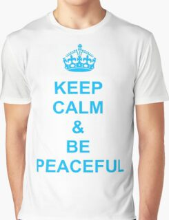 Keep calm and be peaceful Graphic T-Shirt