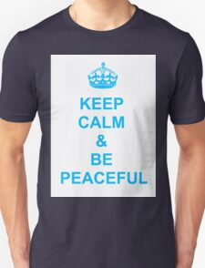 Keep calm and be peaceful Unisex T-Shirt