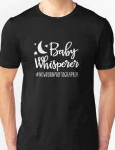 Baby Whisperer - Newborn Photographer Unisex T-Shirt